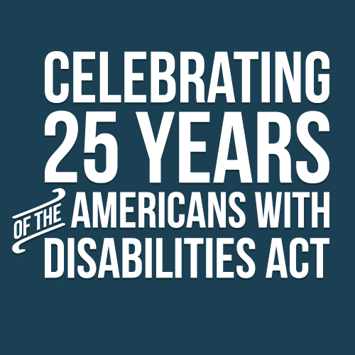 Celebrating 25 Years of the Americans with Disabilities Act