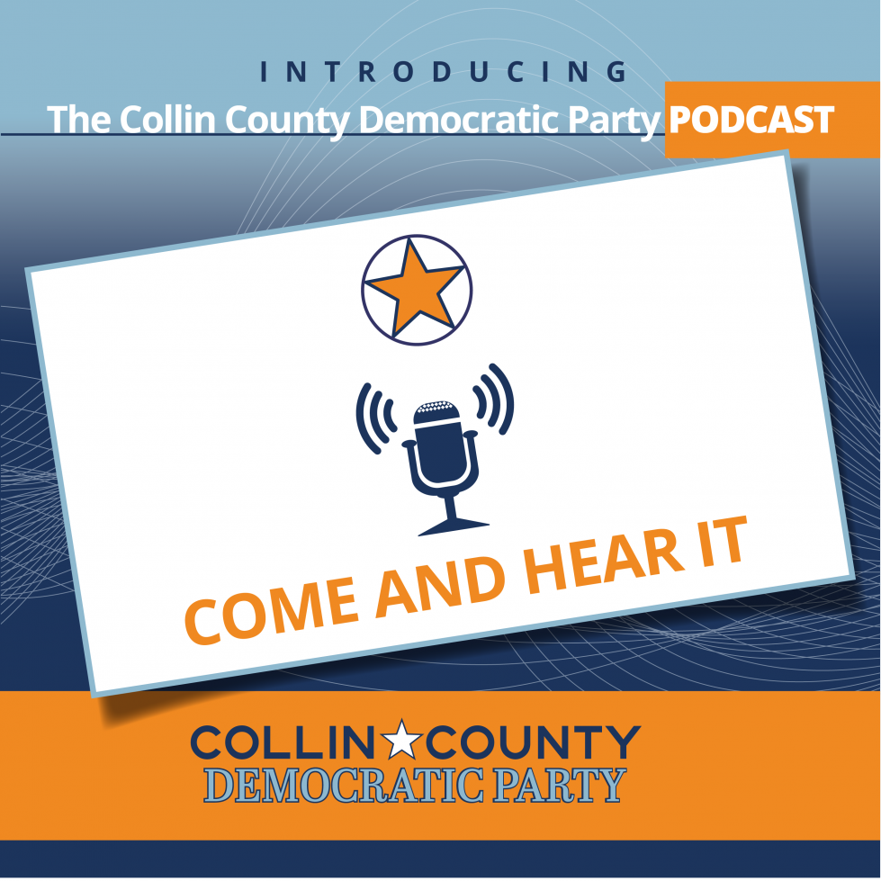 Collin County Democratic Party Podcast - Come and Hear It!