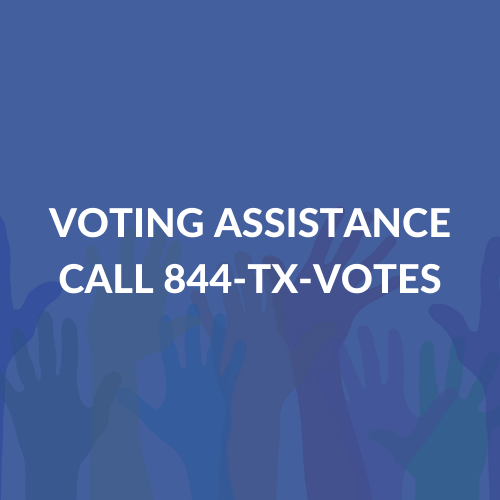 voting assistance call 844-TX-VOTES