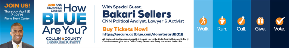 """Banner with Words """"Join Us! Thursday, April 12 7-10pm Plano Event Center"""" on left.  In center, words """"2018 Ann Richards Dinner: How BLUE are you? Collin County Democratic Party. With Special Guest: Bakari Sellers CNN Political Analyst, Lawyer & Activist"""" Words on Right:  Walk. Run. Call. Give. Vote."""""""